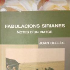 Libros de segunda mano: FABULACIONS SIRIANES. NOTES D'UN VIATGE. JOAN BELLÈS. EDITORIAL MEDITERRÀNIA.. Lote 289493163