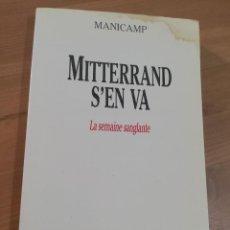 Libros de segunda mano: MITTERRAND S'EN VA. LA SEMAINE SANGLANTE (MANICAMP). Lote 289699198