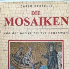 Libros de segunda mano: DIE MOSAIKEN, VON DER ANTIKE BIS ZUR GEGENWART CARLO BERTELLI. Lote 289700523