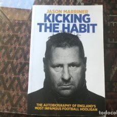 Libros de segunda mano: KICKING THE HABIT. JASÓN MARRINER. THE AUTOBIOGRAPHY OF ENGLAND'S MOST INFAMOUS FOOTBALL HOOLIGAN. Lote 295487358