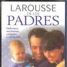 Libros de segunda mano: LAROUSSE DE LOS PADRES - EMBARAZO, NACIMIENTO, CUIDADOS - MUY ILUSTRADO. Lote 27056947