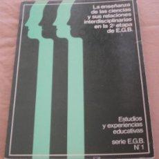 Libros de segunda mano: LA ENSEÑANZA DE LAS CIENCIAS Y SUS RELACIONES INTERDISCIPLINARIAS EN LA 2ª ETAPA DE E.G.B.. Lote 18544370