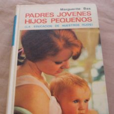 Libros de segunda mano: PADRES JÓVENES HIJOS PEQUEÑOS, LA EDUCACIÓN DE NUESTROS HIJOS - MARGUERITE BAS.. Lote 19985617