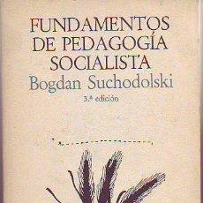 Libros de segunda mano: BOGDAN SUCHODOLSKY - FUNDAMENTOS DE UNA PEDAGOGÍA SOCIALISTA. Lote 27396862