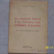 Libros de segunda mano: LIBRO,LA CIENCIA FISICA Y EL FUTURO DEL HOMBRE EUROPEO DE APROXIMADAMENTE 1940/50. Lote 24380075