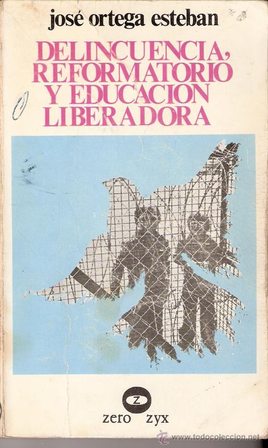 DELINCUENCIA, REFORMATORIO Y EDUCACIÓN LIBERADORA. JOSÉ ORTEGA ESTEBAN. ED. ZERO. 1ª EDICIÓN 1978. (Libros de Segunda Mano - Ciencias, Manuales y Oficios - Pedagogía)