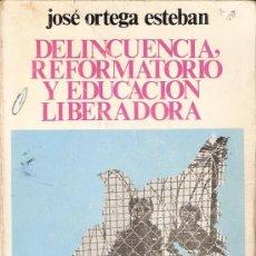 Libros de segunda mano: DELINCUENCIA, REFORMATORIO Y EDUCACIÓN LIBERADORA. JOSÉ ORTEGA ESTEBAN. ED. ZERO. 1ª EDICIÓN 1978.. Lote 27062653