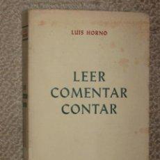 Libros de segunda mano: LEER, COMENTAR, CONTAR, POR LUIS HORNO. ZARAGOZA 1966. DEDICATORIA AUTÓGRAFA DEL AUTOR. Lote 27453960