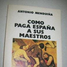 Libros de segunda mano: CÓMO PAGA ESPAÑA A SUS MAESTROS-ANTONIO MENDUIÑA.1ª. EDC.-1976.- AVANCE. Lote 28523967