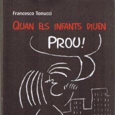 Libros de segunda mano: QUAN ELS INFANTS DIUEN PROU !! FRANCESCO TONUCCI - BIBLIOTECA GUIX - 138 - 1ª EDICIO 2004. Lote 28761075