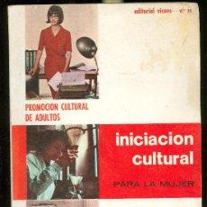 Libros de segunda mano: INICIACIÓN CULTURAL PARA LA MUJER, PROMOCIÓN CULTURAL DE ASULTOS, ADEITORIAL VICENS VIVES, 1965. Lote 28981724
