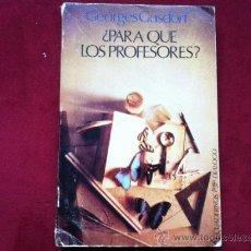 Libros de segunda mano: ¿PARA QUE LOS PROFESORES? GEORGES GUSDORF . ED. CUADERNOS PARA EL DIALOGO 1977. Lote 48912486