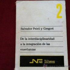 Libros de segunda mano: DE LA INTERDISCIPLINARIDAD A LA INTEGRACION DE LAS ENSEÑANZAS. SALVADOR PEIRO GREGORI. Lote 29399400