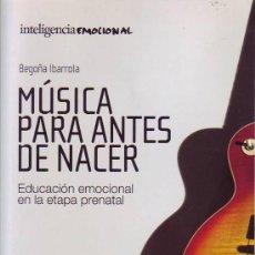 Libros de segunda mano: MÚSICA PARA ANTES DE NACER (BEGOÑA IBARROLA). Lote 29499491