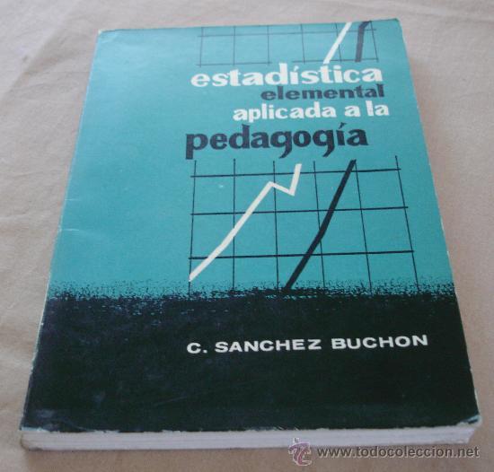 ESTADISTICA ELEMENTAL APLICADA A LA PEDAGOGIA - C. SANCHEZ BUCHON. (Libros de Segunda Mano - Ciencias, Manuales y Oficios - Pedagogía)
