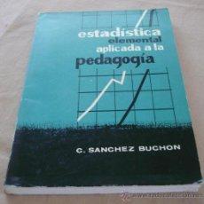 Libros de segunda mano: ESTADISTICA ELEMENTAL APLICADA A LA PEDAGOGIA - C. SANCHEZ BUCHON.. Lote 29745792