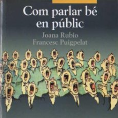 Libros de segunda mano: RUBIO / PUIGPELAT - COM PARLAR BÉ EN PÚBLIC - COL. PÒRTIC VIURE - ENCICLOPÈDIA CATALANA - 2002. Lote 29807571