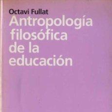 Libros de segunda mano: OCTAVI FULLAT - ANTROPOLOGÍA FILOSÓFICA DE LA EDUCACIÓN - ARIEL EDUCACIÓN - 1977. Lote 29894018