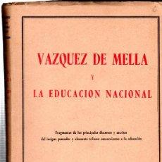 Libros de segunda mano: VAZQUEZ DE MELLA Y LA EDUCACIÓN NACIONAL, JUNTA DEL HOMENAJE A MELLA, ALFONSO XII, 1950. Lote 29973208