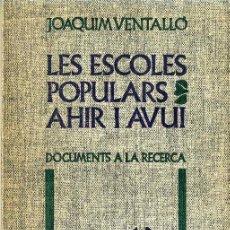 Libros de segunda mano: JOAQUIM VENTALLÓ : LES ESCOLES POPULARS AHIR I AVUI - ILUSTRADO - CATALÁN. Lote 30600081