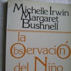 Libros de segunda mano: LA OBSERVACIÓN DEL NIÑO. ESTRATEGIAS PARA SU ESTUDIO. IRWIN, MICHELLE Y BUSHNELL, MARGARET. 1985. Lote 30766594