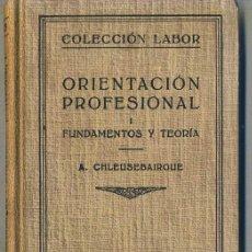 Libros de segunda mano: CHLEUSEBAIRGUE : ORIENTACIÓN PROFESIONAL - FUNDAMENTOS Y TEORÍA (LABOR, 1951). Lote 31667047