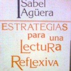 Libros de segunda mano: ESTRATEGIAS PARA UNA LECTURA REFLEXIVA. ISABEL AGUERA. Lote 31792804