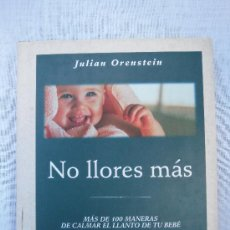 Libros de segunda mano: NO LLORES MAS. JULIAN ORENSTEIN. EDITORIAL INTEGRAL. 1999. NIÑOS. PEDAGOGIA. LLORAR.BEBE.LLANTOS. Lote 32257025