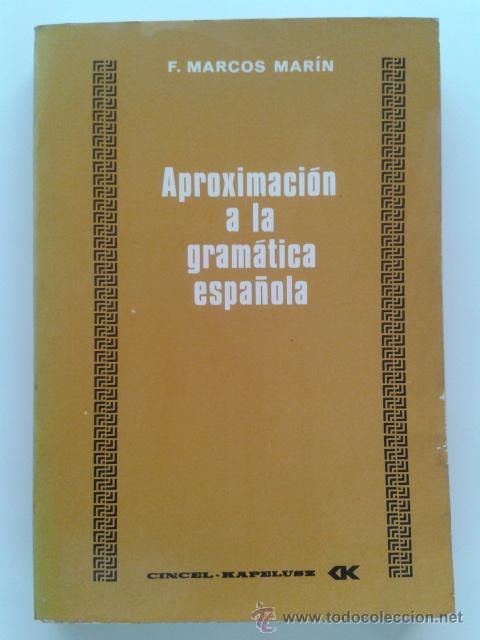 APROXIMACION A LA GRAMATICA ESPAÑOLA - F. MARCOS MARIN - EDITORIAL CINCEL - 1980 (Libros de Segunda Mano - Ciencias, Manuales y Oficios - Pedagogía)