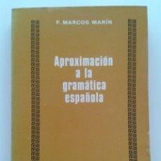 Libros de segunda mano: APROXIMACION A LA GRAMATICA ESPAÑOLA - F. MARCOS MARIN - EDITORIAL CINCEL - 1980. Lote 32420230