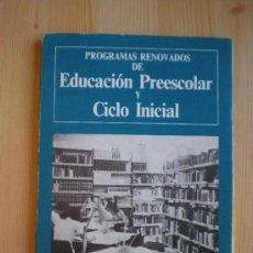 Libros de segunda mano: PROGRAMAS RENOVADOS DE EDUCACION Y CICLO INICIAL PREESCOLAR. Lote 140023528