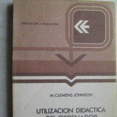 Libros de segunda mano: UTILIZACIÓN DIDÁCTICA DEL ORDENADOR ELECTRÓNICO. CLEMENS JOHNSON, M. 1978. Lote 32810653