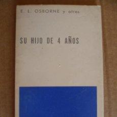 Libros de segunda mano: SU HIJO DE 4 AÑOS. OSBORNE, E.L. 1977 . Lote 33047399