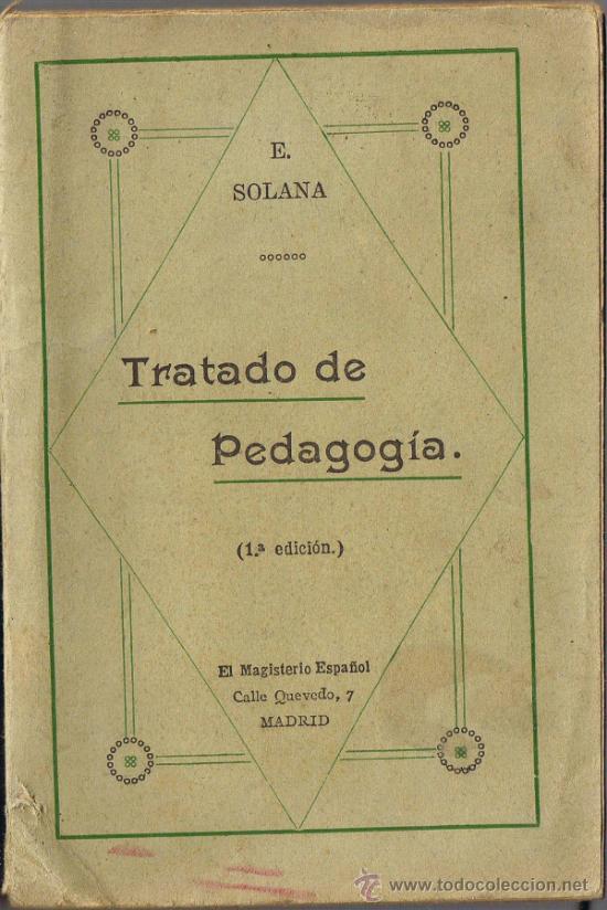 TRATADO DE PEDAGOGÍA - EZEQUIEL SOLANA - 1ª PARTE - CURSO COMPLETO PEDAGOGIA GENERAL - MADRID (Libros de Segunda Mano - Ciencias, Manuales y Oficios - Pedagogía)