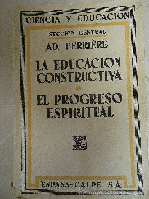 LA EDUCACIÓN CONSTRUCTIVA Y EL PROCESO ESPIRITUAL, DE AD. FERRIÈRE. ESPASA-CALPE, 1932 (Libros de Segunda Mano - Ciencias, Manuales y Oficios - Pedagogía)
