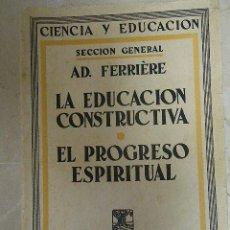 Libros de segunda mano: LA EDUCACIÓN CONSTRUCTIVA Y EL PROCESO ESPIRITUAL, DE AD. FERRIÈRE. ESPASA-CALPE, 1932. Lote 36513589