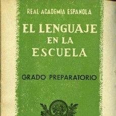Libros de segunda mano: EL LENGUAJE EN LA ESCUELA. GRADO PREPARATORIO. REAL ACADEMIA ESPAÑOLA. MADRID, 1941. Lote 37324907