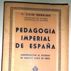 Libros de segunda mano: PEDAGOGÍA IMPERIAL DE ESPAÑA - J. LILLO RODELGO. (1941) VER ÍNDICE COMPLETO. Lote 39135641