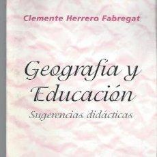 Libros de segunda mano: CLEMENTE HERRERO FABREGAT, GEOGRAFÍAY EDUCACIÓN, SUGERENCIAS DIDÁCTICAS 1995, 153 PÁGS, 15X22CM. Lote 39842060