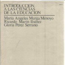 Libros de segunda mano: INTRODUCCIÓN A LAS CIENCIAS DE LA EDUCACIÓN. Mª A. MURGA MENOYO. R. MARÍN IBÁÑEZ. G. PÉREZ SERRANO. . Lote 39853872