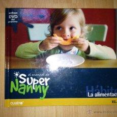 Libros de segunda mano: SUPER NANNY. LA ALIMENTACION. Nº1. LIBRO CON DVD. EL PAÍS. AÑO 2007. Lote 169461482