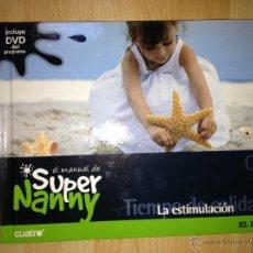 Libros de segunda mano: SUPER NANNY. LA ESTIMULACIÓN. Nº8. LIBRO CON DVD. EL PAÍS. AÑO 2007. Lote 40073091
