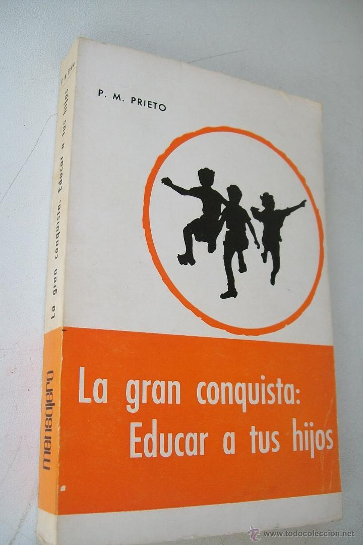 LA GRAN CONQUISTA : EDUCAR A TUS HIJOS-PEDRO M. PRIETO-1966-MENSAJERO-BILBAO (Libros de Segunda Mano - Ciencias, Manuales y Oficios - Pedagogía)