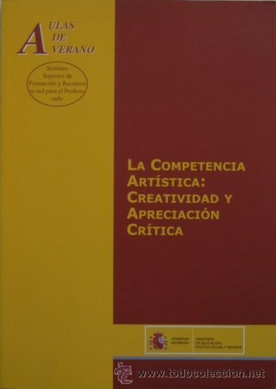LA COMPETENCIA ARTÍSTICA: CREATIVIDAD Y APRECIACIÓN CRÍTICA (Libros de Segunda Mano - Ciencias, Manuales y Oficios - Pedagogía)