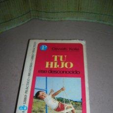 Libros de segunda mano: LIBRO PRACTICO BRUGUERA, Nº 50: TU HIJO, ESE DESCONOCIDO. POR OSWALT KOLLE. AÑO 1974.. Lote 40032098