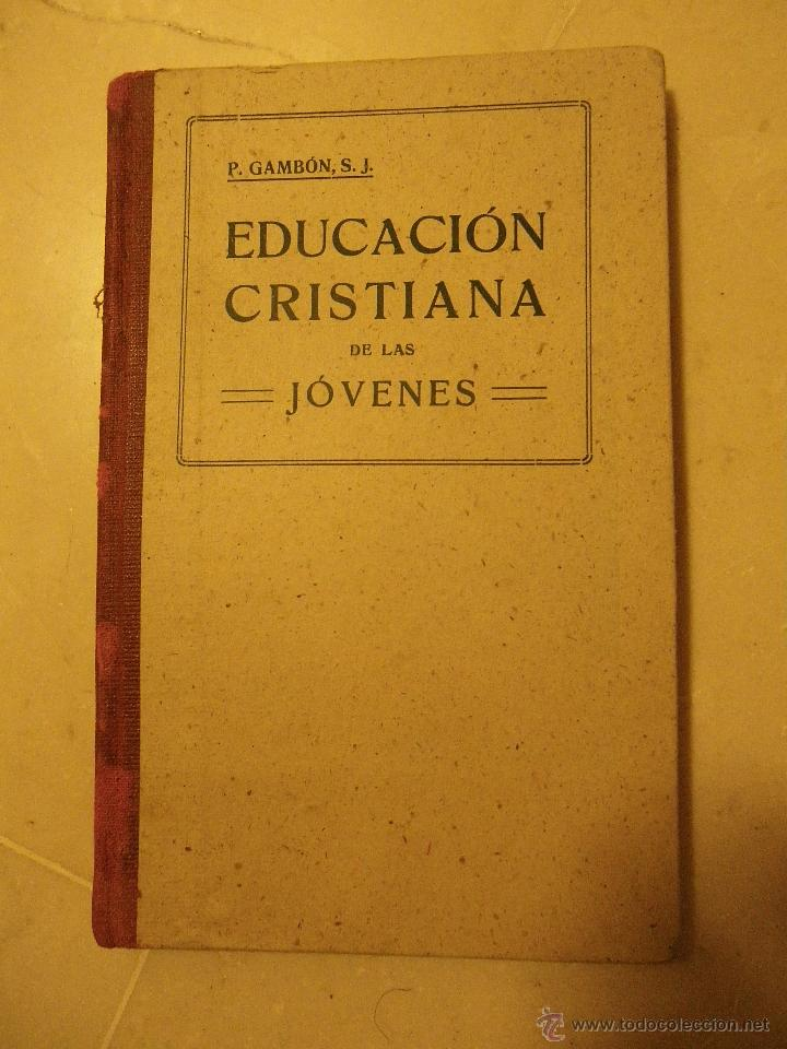 EDUCACIÓN CRISTIANA DE LAS JÓVENES. P. GAMBÓN. UNDÉCIMA EDICIÓN 1942 (Libros de Segunda Mano - Ciencias, Manuales y Oficios - Pedagogía)