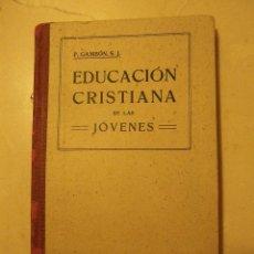 Libros de segunda mano: EDUCACIÓN CRISTIANA DE LAS JÓVENES. P. GAMBÓN. UNDÉCIMA EDICIÓN 1942. Lote 40403484