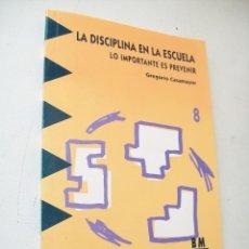 Libros de segunda mano: LA DISCIPLINA EN LA ESCUELA,LO IMPORTANTE ES PREVENIR-GREGORIO CASAMAYOR-BIBLIOTECA DEL MAESTRO-1993. Lote 40676971