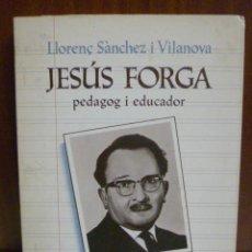 Libros de segunda mano: JESUS FORGA PEDAGOG I EDUCADOR 1901-1976. POBLA DE SEGUR EDUCACIO. Lote 40711223