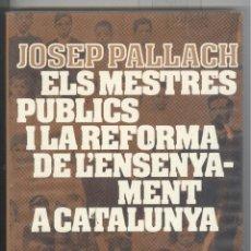 Livres d'occasion: JOSEP PALLACH. ELS MESTRES PÚBLICS I REFORMA DE L'ENSENYAMENT A CATALUNYA. (1901-1908). 1978. Lote 41255809